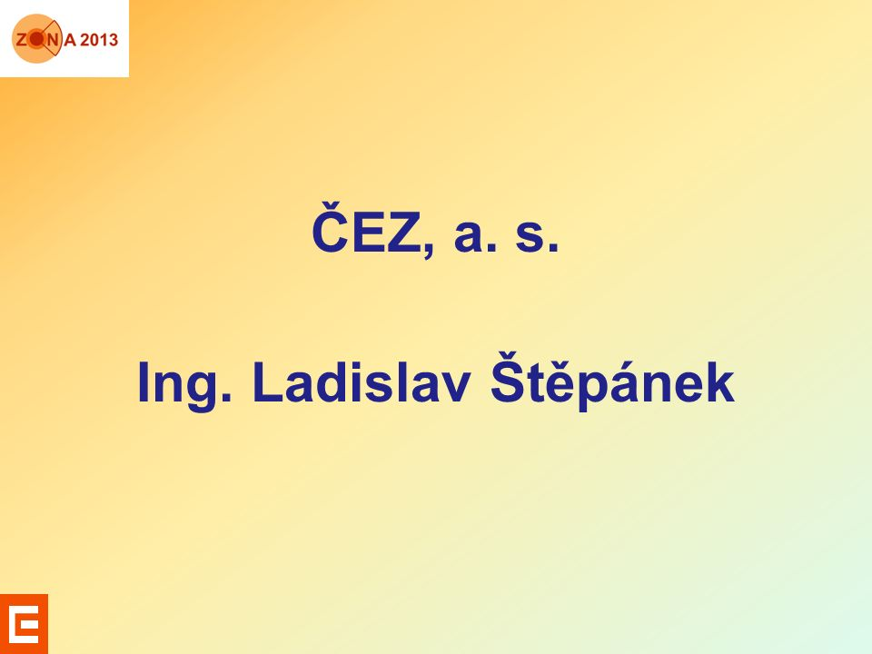ČEZ, a. s. Ing. Ladislav Štěpánek