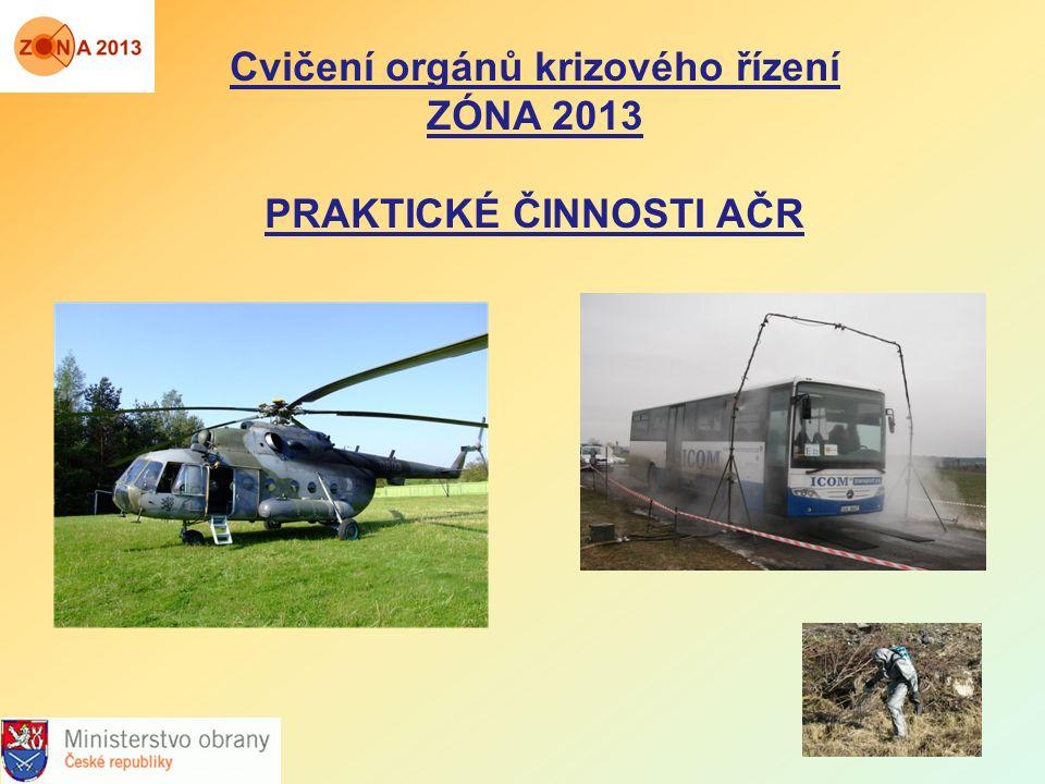 Cvičení orgánů krizového řízení ZÓNA 2013 PRAKTICKÉ ČINNOSTI AČR