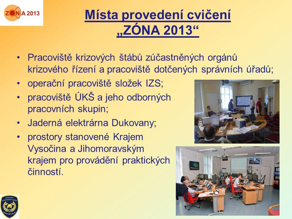 """Místa provedení cvičení """"ZÓNA 2013"""" Pracoviště krizových štábů zúčastněných orgánů krizového řízení a pracoviště dotčených správních úřadů; operační p"""