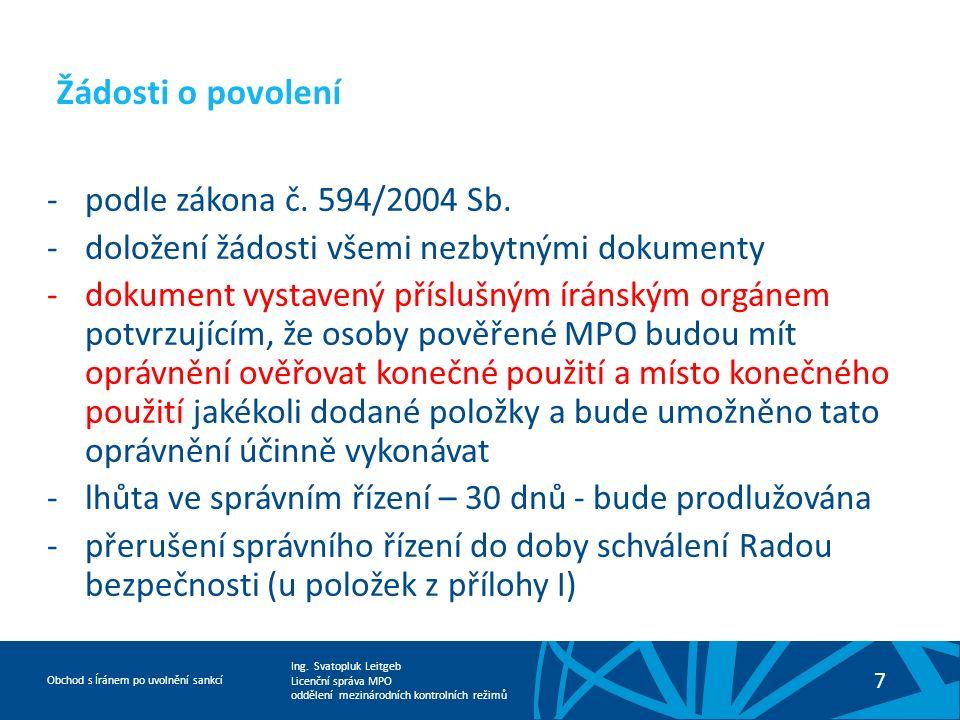Ing. Svatopluk Leitgeb Licenční správa MPO oddělení mezinárodních kontrolních režimů Obchod s Íránem po uvolnění sankcí -podle zákona č. 594/2004 Sb.