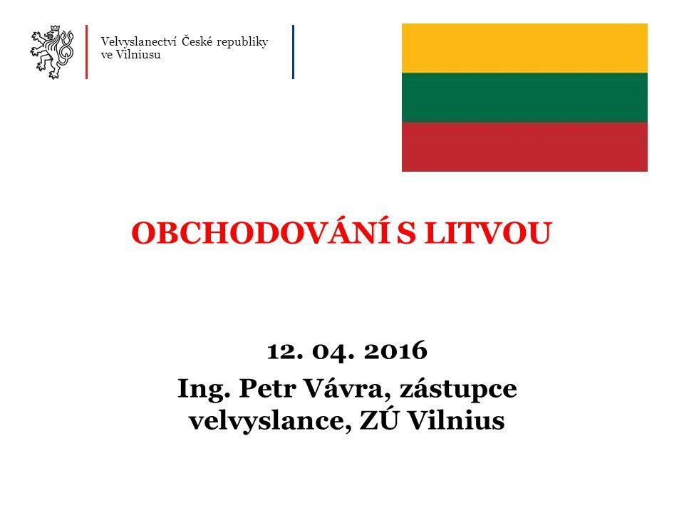 Velvyslanectví České republiky ve Vilniusu OBCHODOVÁNÍ S LITVOU 12.