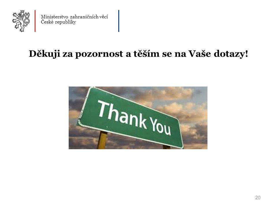Ministerstvo zahraničních věcí České republiky 20 Děkuji za pozornost a těším se na Vaše dotazy!