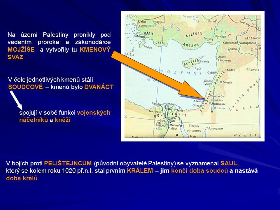 Na území Palestiny pronikly pod vedením proroka a zákonodárce MOJŽÍŠE a vytvořily tu KMENOVÝ SVAZ V čele jednotlivých kmenů stáli SOUDCOVÉ – kmenů byl