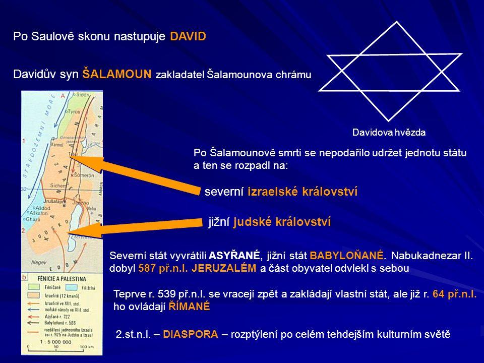 Po Saulově skonu nastupuje DAVID Davidova hvězda Davidův syn ŠALAMOUN zakladatel Šalamounova chrámu Po Šalamounově smrti se nepodařilo udržet jednotu