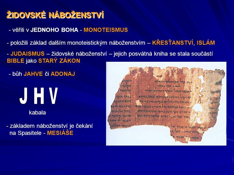 ŽIDOVSKÉ NÁBOŽENSTVÍ ŽIDOVSKÉ NÁBOŽENSTVÍ - věřili v JEDNOHO BOHA - MONOTEISMUS - položili základ dalším monoteistickým náboženstvím – KŘESŤANSTVÍ, IS