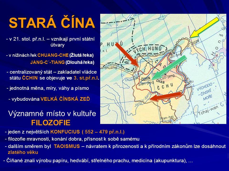 STARÁ ČÍNA - v 21. stol. př.n.l. – vznikají první státní útvary - v nížinách řek CHUANG-CHE (Žlutá řeka) JANG-C´-TIANG (Dlouhá řeka) - centralizovaný
