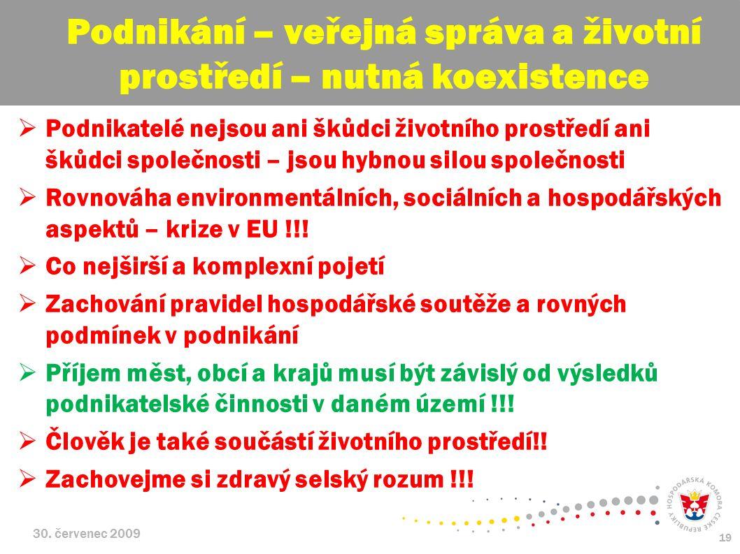 30. červenec 2009 19  Podnikatelé nejsou ani škůdci životního prostředí ani škůdci společnosti – jsou hybnou silou společnosti  Rovnováha environmen