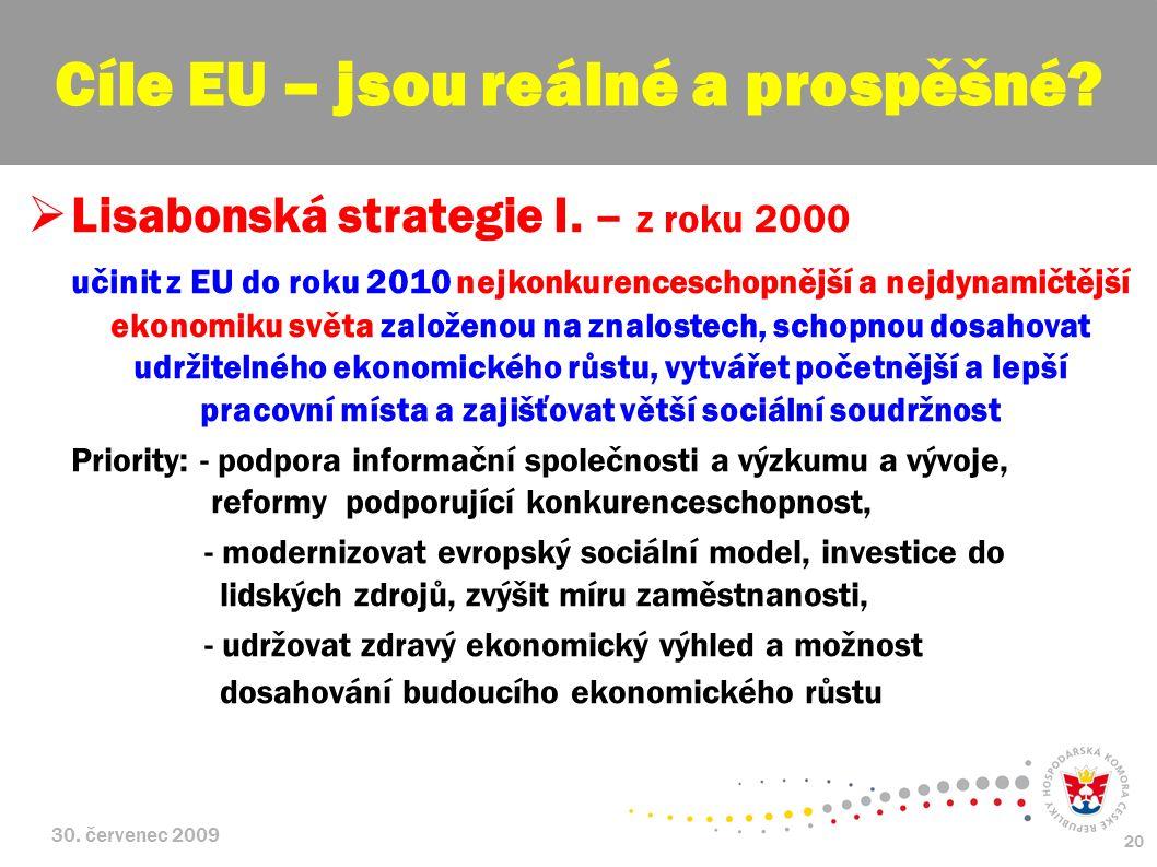 30. červenec 2009 20  Lisabonská strategie I. – z roku 2000 učinit z EU do roku 2010 nejkonkurenceschopnější a nejdynamičtější ekonomiku světa založe