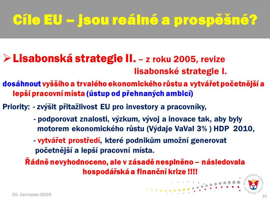 30. červenec 2009 21  Lisabonská strategie II. – z roku 2005, revize lisabonské strategie I. dosáhnout vyššího a trvalého ekonomického růstu a vytvář