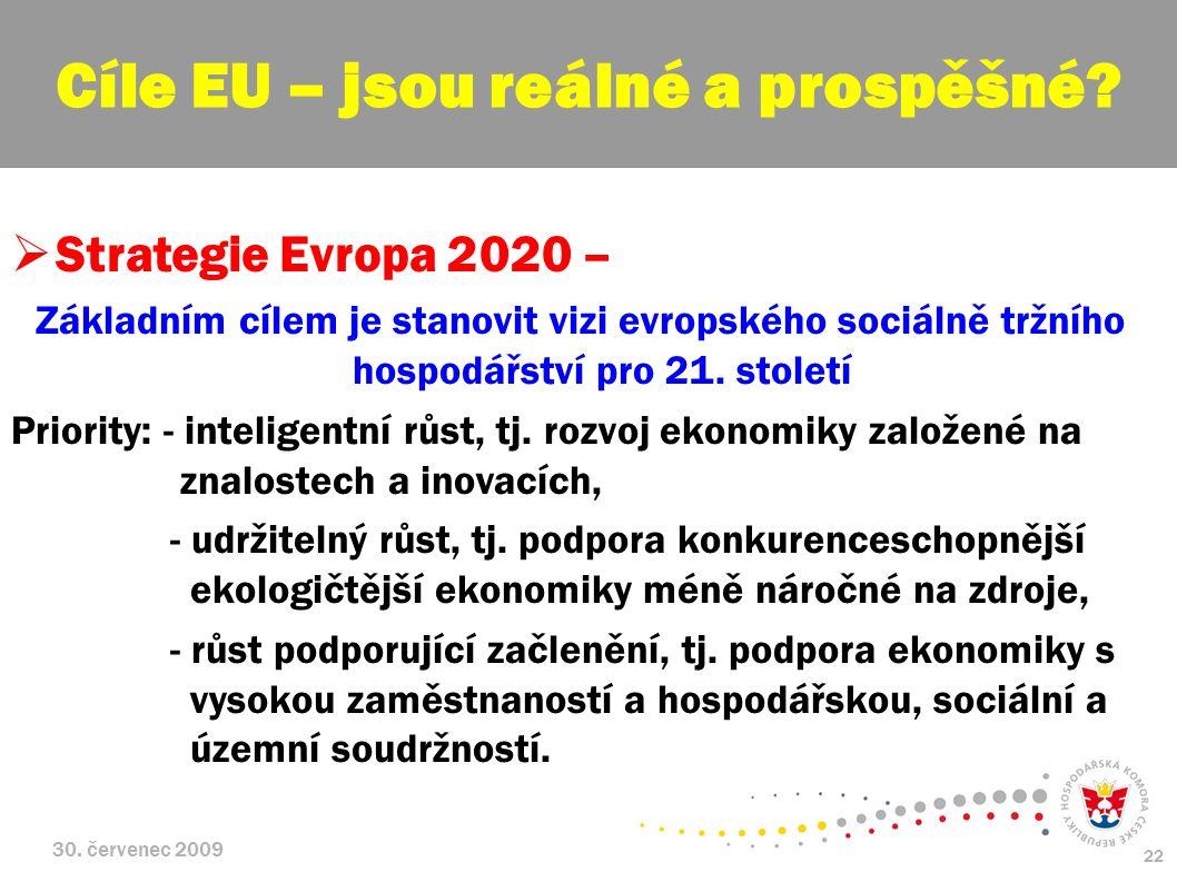 30. červenec 2009 22  Strategie Evropa 2020 – Základním cílem je stanovit vizi evropského sociálně tržního hospodářství pro 21. století Priority: - i