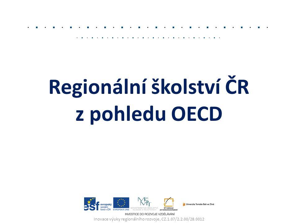 Regionální školství ČR z pohledu OECD Inovace výuky regionálního rozvoje, CZ.1.07/2.2.00/28.0012