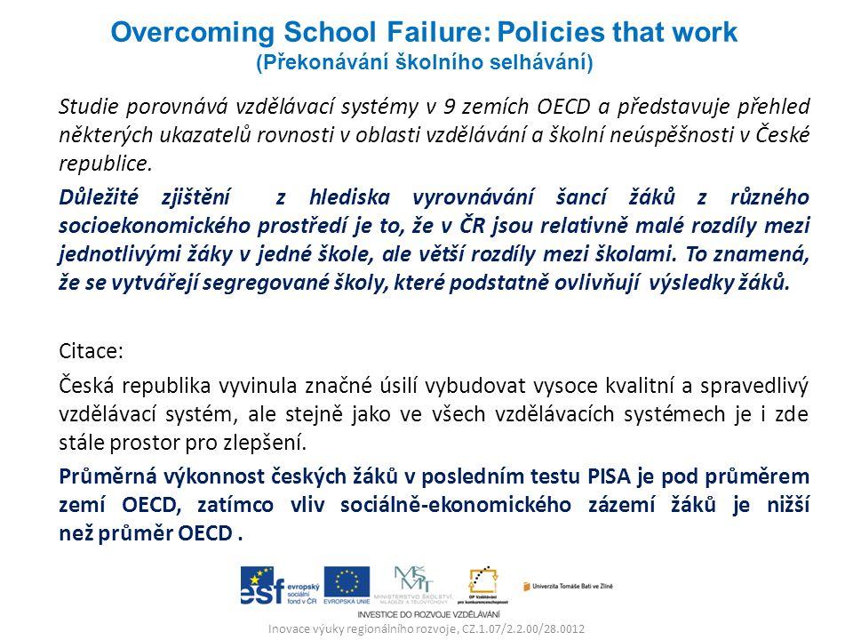 Inovace výuky regionálního rozvoje, CZ.1.07/2.2.00/28.0012 Studie porovnává vzdělávací systémy v 9 zemích OECD a představuje přehled některých ukazatelů rovnosti v oblasti vzdělávání a školní neúspěšnosti v České republice.