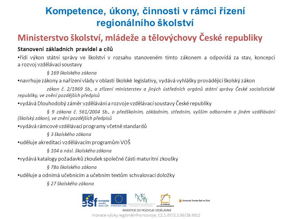 Ministerstvo školství, mládeže a tělovýchovy České republiky Stanovení základních pravidel a cílů řídí výkon státní správy ve školství v rozsahu stano