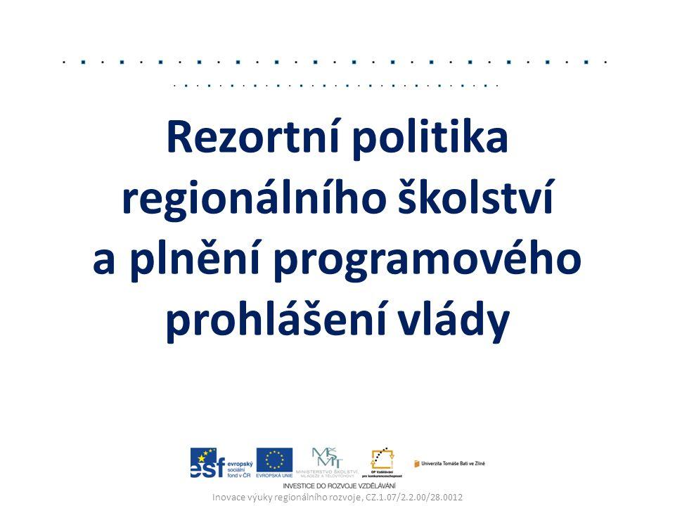 Rezortní politika regionálního školství a plnění programového prohlášení vlády Inovace výuky regionálního rozvoje, CZ.1.07/2.2.00/28.0012
