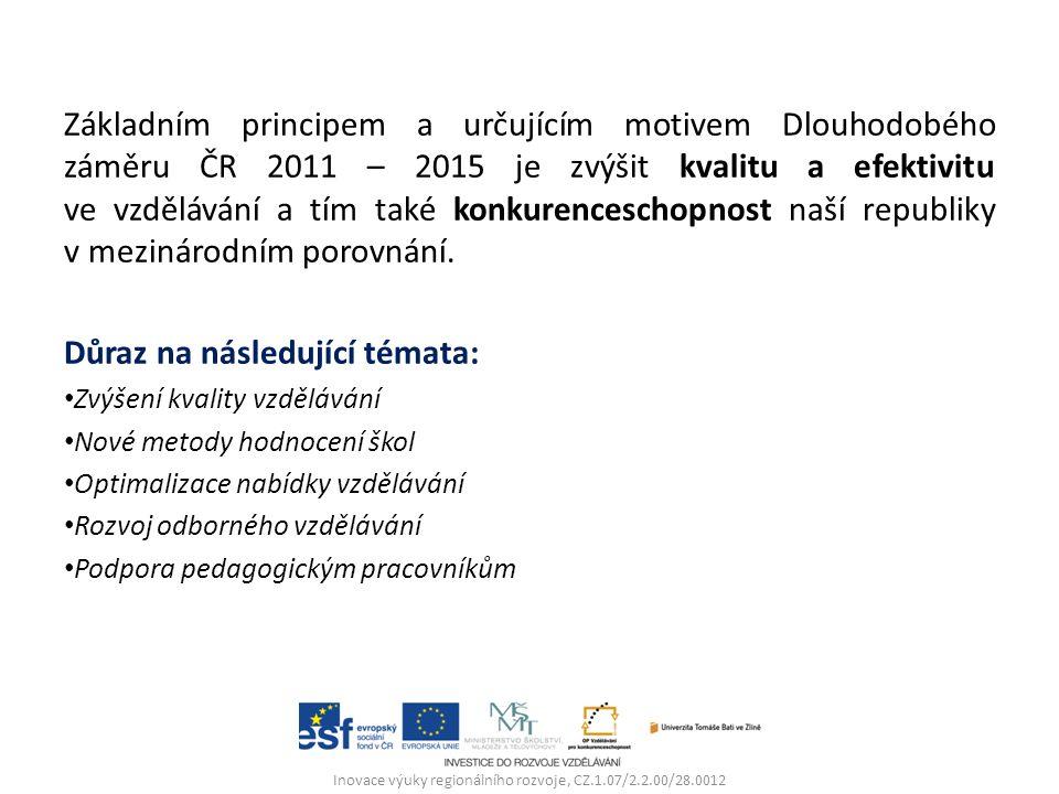 Základním principem a určujícím motivem Dlouhodobého záměru ČR 2011 – 2015 je zvýšit kvalitu a efektivitu ve vzdělávání a tím také konkurenceschopnost naší republiky v mezinárodním porovnání.