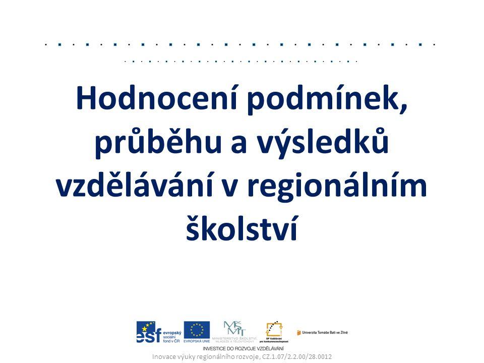 Hodnocení podmínek, průběhu a výsledků vzdělávání v regionálním školství Inovace výuky regionálního rozvoje, CZ.1.07/2.2.00/28.0012