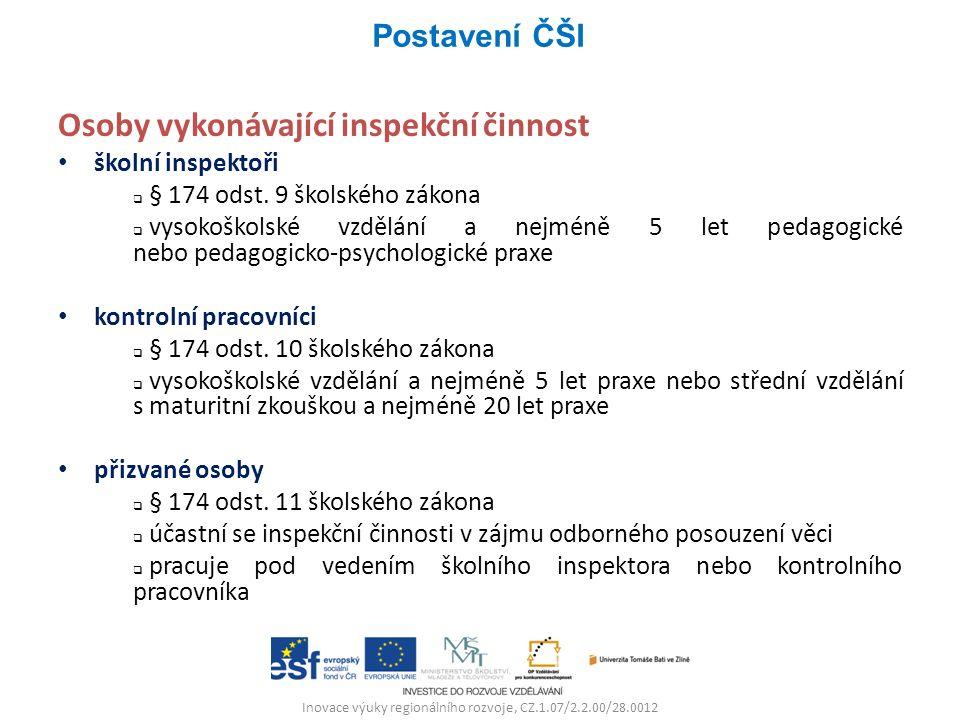 Inovace výuky regionálního rozvoje, CZ.1.07/2.2.00/28.0012 Osoby vykonávající inspekční činnost školní inspektoři  § 174 odst. 9 školského zákona  v