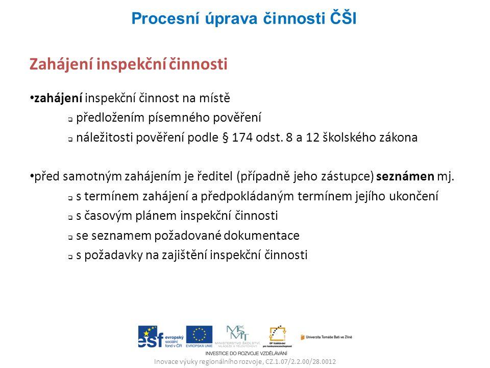 Inovace výuky regionálního rozvoje, CZ.1.07/2.2.00/28.0012 Zahájení inspekční činnosti zahájení inspekční činnost na místě  předložením písemného pověření  náležitosti pověření podle § 174 odst.