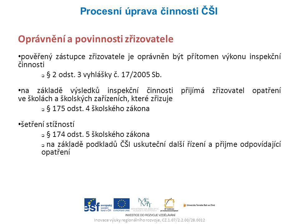 Inovace výuky regionálního rozvoje, CZ.1.07/2.2.00/28.0012 Oprávnění a povinnosti zřizovatele pověřený zástupce zřizovatele je oprávněn být přítomen v