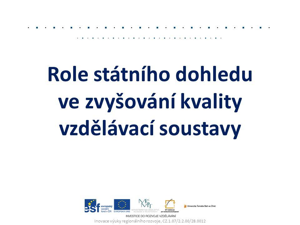 Role státního dohledu ve zvyšování kvality vzdělávací soustavy Inovace výuky regionálního rozvoje, CZ.1.07/2.2.00/28.0012