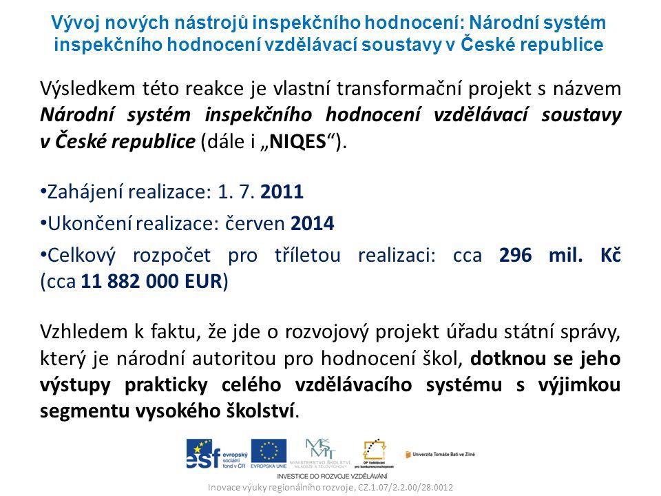 """Inovace výuky regionálního rozvoje, CZ.1.07/2.2.00/28.0012 Výsledkem této reakce je vlastní transformační projekt s názvem Národní systém inspekčního hodnocení vzdělávací soustavy v České republice (dále i """"NIQES )."""