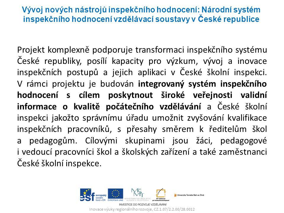 Inovace výuky regionálního rozvoje, CZ.1.07/2.2.00/28.0012 Projekt komplexně podporuje transformaci inspekčního systému České republiky, posílí kapacity pro výzkum, vývoj a inovace inspekčních postupů a jejich aplikaci v České školní inspekci.