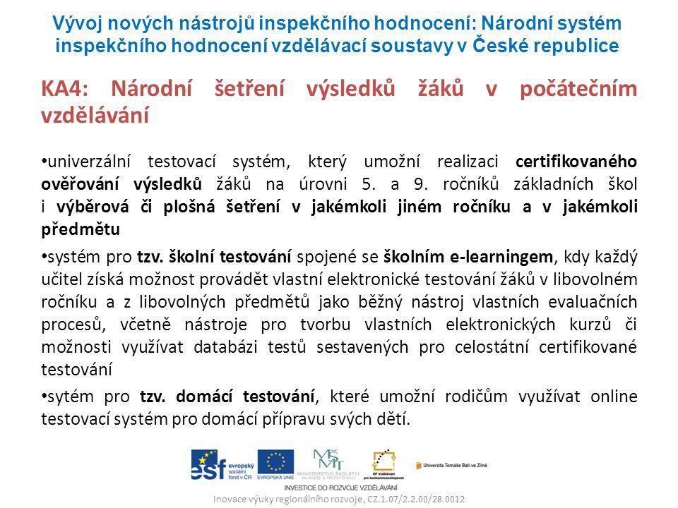 Inovace výuky regionálního rozvoje, CZ.1.07/2.2.00/28.0012 KA4: Národní šetření výsledků žáků v počátečním vzdělávání univerzální testovací systém, který umožní realizaci certifikovaného ověřování výsledků žáků na úrovni 5.