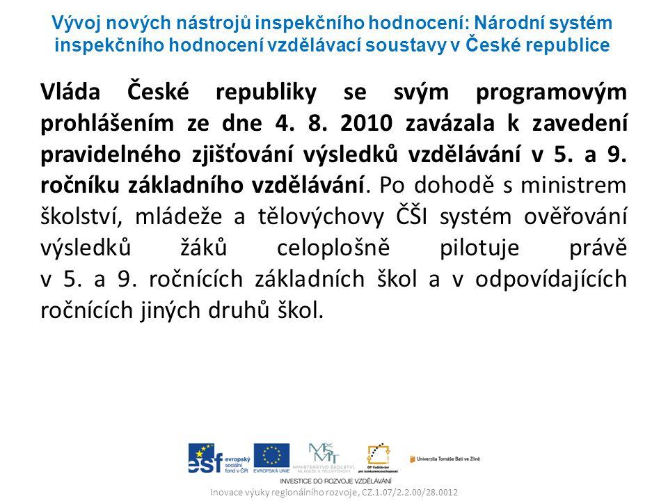 Inovace výuky regionálního rozvoje, CZ.1.07/2.2.00/28.0012 Vláda České republiky se svým programovým prohlášením ze dne 4. 8. 2010 zavázala k zavedení