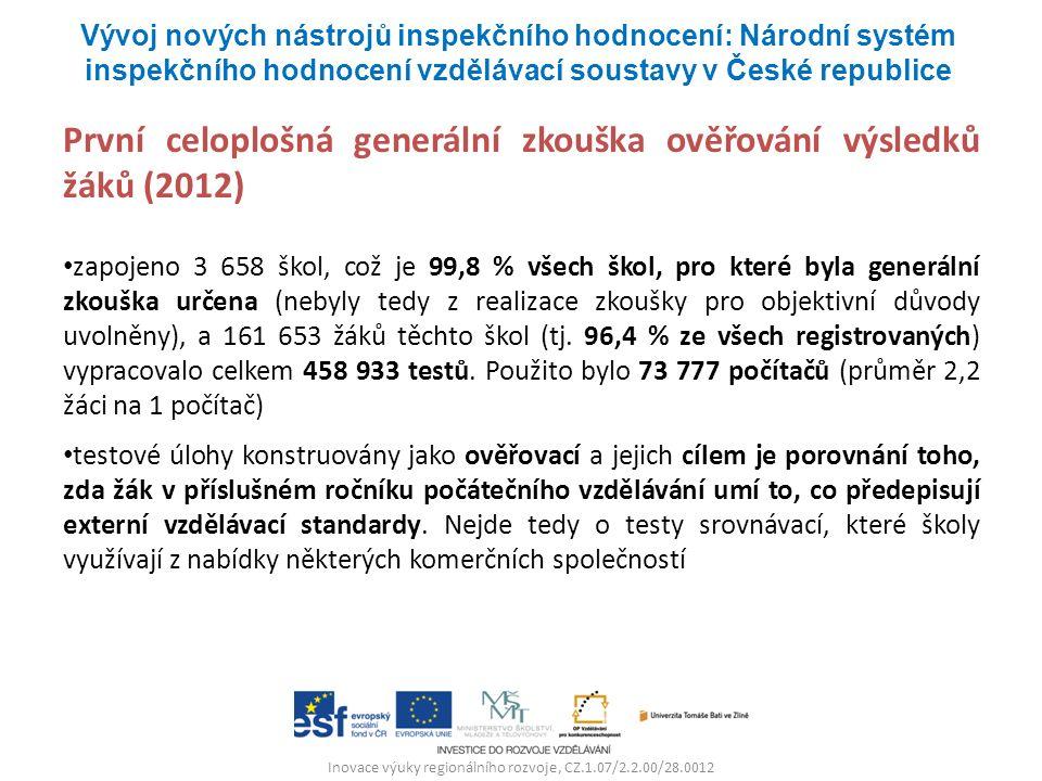 Inovace výuky regionálního rozvoje, CZ.1.07/2.2.00/28.0012 První celoplošná generální zkouška ověřování výsledků žáků (2012) zapojeno 3 658 škol, což je 99,8 % všech škol, pro které byla generální zkouška určena (nebyly tedy z realizace zkoušky pro objektivní důvody uvolněny), a 161 653 žáků těchto škol (tj.