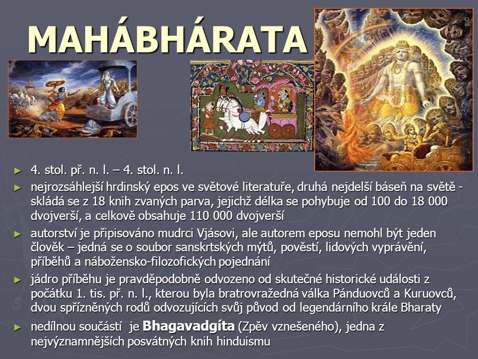 MAHÁBHÁRATA ► 4. stol. př. n. l. – 4. stol. n. l. ► nejrozsáhlejší hrdinský epos ve světové literatuře, druhá nejdelší báseň na světě - skládá se z 18