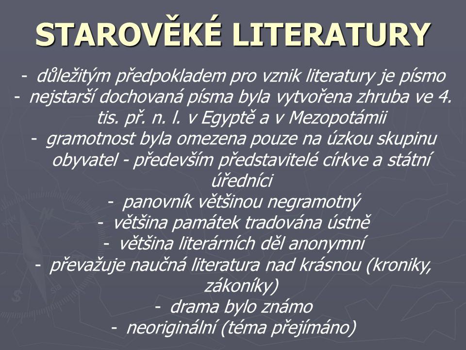 STAROVĚKÉ LITERATURY -důležitým předpokladem pro vznik literatury je písmo -nejstarší dochovaná písma byla vytvořena zhruba ve 4. tis. př. n. l. v Egy