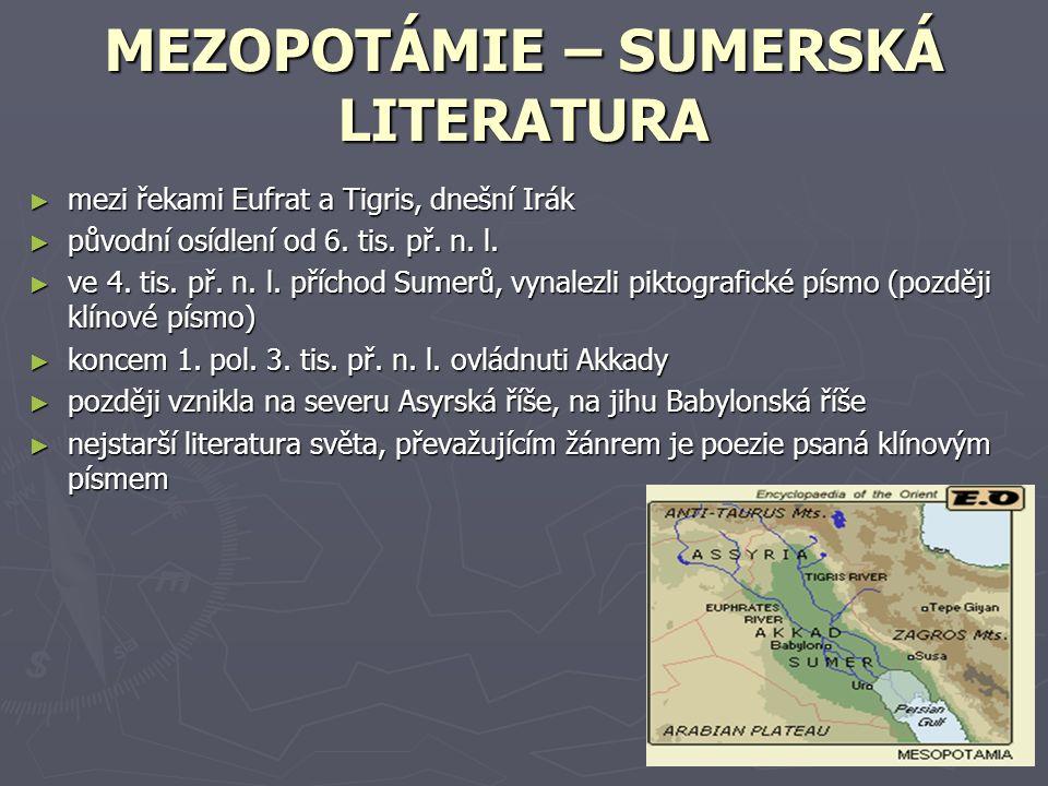 MEZOPOTÁMIE – SUMERSKÁ LITERATURA ► mezi řekami Eufrat a Tigris, dnešní Irák ► původní osídlení od 6. tis. př. n. l. ► ve 4. tis. př. n. l. příchod Su