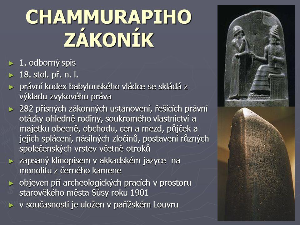 CHAMMURAPIHO ZÁKONÍK ► 1. odborný spis ► 18. stol. př. n. l. ► právní kodex babylonského vládce se skládá z výkladu zvykového práva ► 282 přísných zák