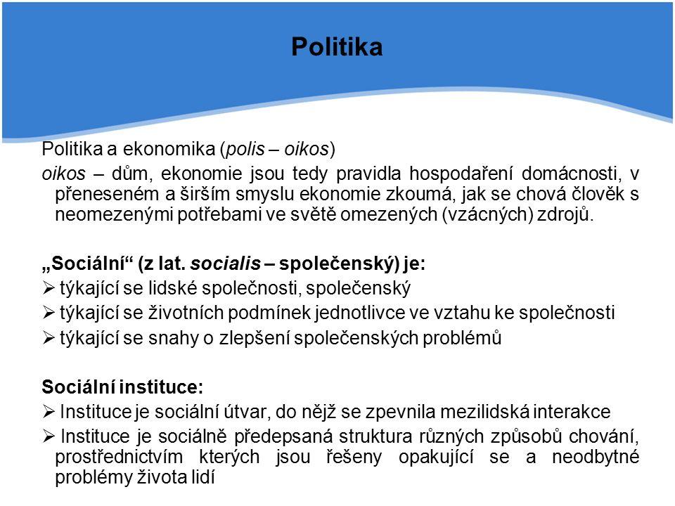 Politika Politika a ekonomika (polis – oikos) oikos – dům, ekonomie jsou tedy pravidla hospodaření domácnosti, v přeneseném a širším smyslu ekonomie zkoumá, jak se chová člověk s neomezenými potřebami ve světě omezených (vzácných) zdrojů.