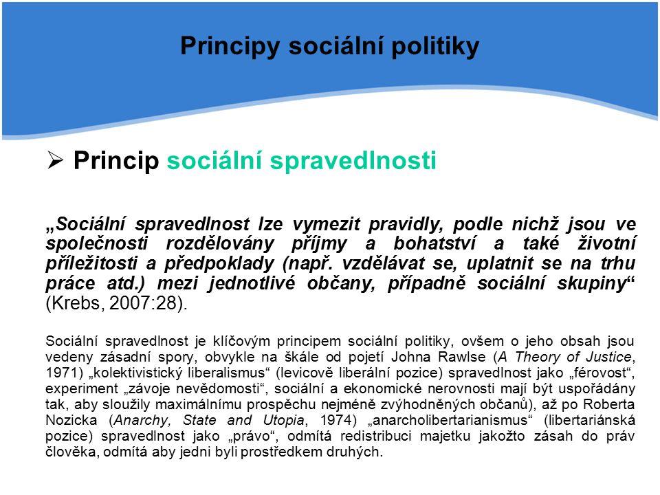 """Principy sociální politiky  Princip sociální spravedlnosti """"Sociální spravedlnost lze vymezit pravidly, podle nichž jsou ve společnosti rozdělovány příjmy a bohatství a také životní příležitosti a předpoklady (např."""