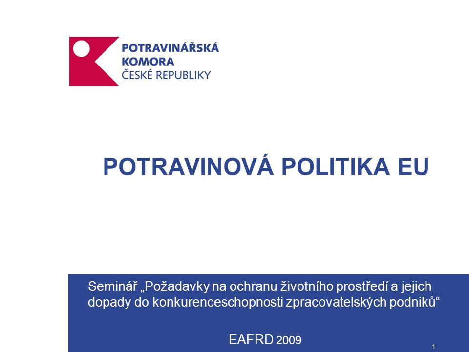 """1 POTRAVINOVÁ POLITIKA EU Seminář """"Požadavky na ochranu životního prostředí a jejich dopady do konkurenceschopnosti zpracovatelských podniků EAFRD 2009"""