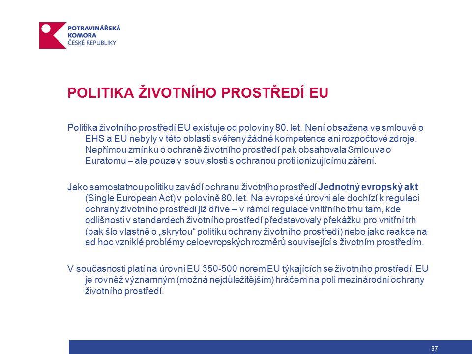 37 POLITIKA ŽIVOTNÍHO PROSTŘEDÍ EU Politika životního prostředí EU existuje od poloviny 80.