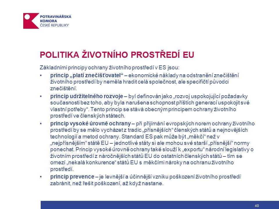 """40 POLITIKA ŽIVOTNÍHO PROSTŘEDÍ EU Základními principy ochrany životního prostředí v ES jsou: princip """"platí znečišťovatel – ekonomické náklady na odstranění znečištění životního prostředí by neměla hradit celá společnost, ale specifičtí původci znečištění."""