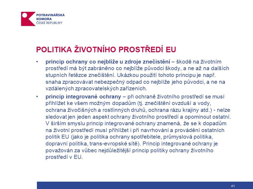 41 POLITIKA ŽIVOTNÍHO PROSTŘEDÍ EU princip ochrany co nejblíže u zdroje znečistění – škodě na životním prostředí má být zabráněno co nejblíže původci škody, a ne až na dalších stupních řetězce znečištění.