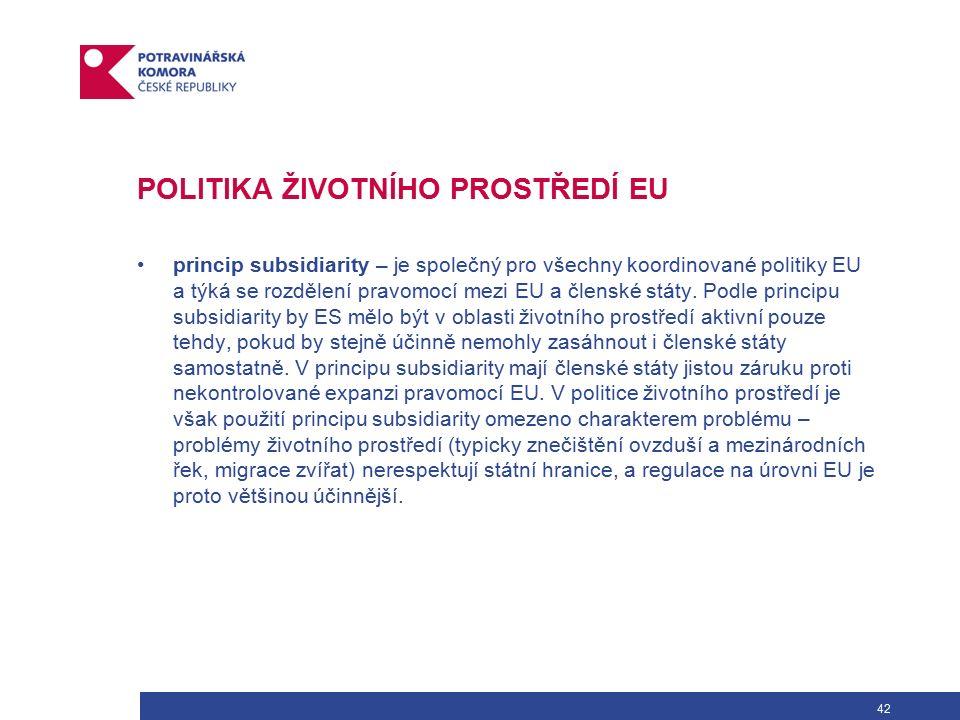 42 POLITIKA ŽIVOTNÍHO PROSTŘEDÍ EU princip subsidiarity – je společný pro všechny koordinované politiky EU a týká se rozdělení pravomocí mezi EU a členské státy.