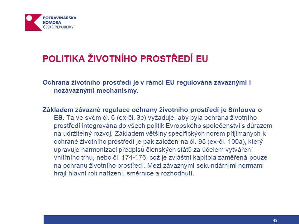 43 POLITIKA ŽIVOTNÍHO PROSTŘEDÍ EU Ochrana životního prostředí je v rámci EU regulována závaznými i nezávaznými mechanismy.