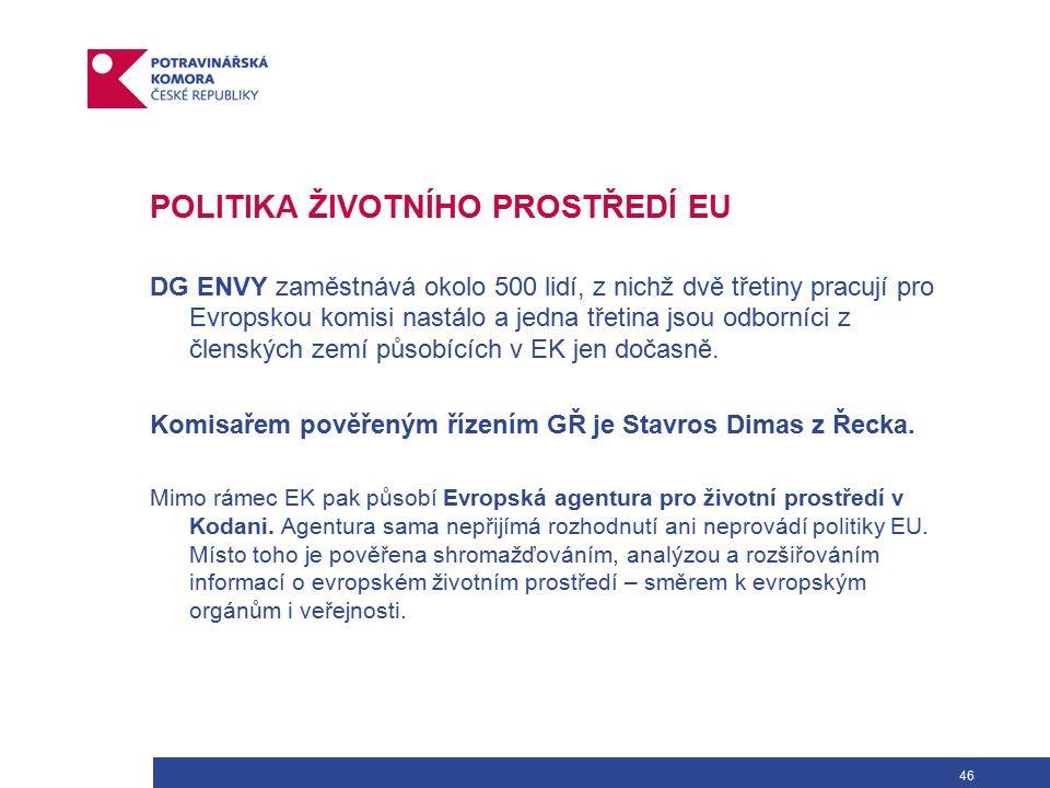 46 POLITIKA ŽIVOTNÍHO PROSTŘEDÍ EU DG ENVY zaměstnává okolo 500 lidí, z nichž dvě třetiny pracují pro Evropskou komisi nastálo a jedna třetina jsou odborníci z členských zemí působících v EK jen dočasně.