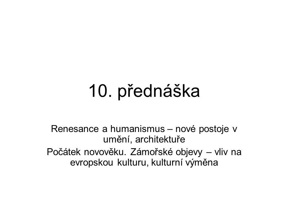 10.přednáška Renesance a humanismus – nové postoje v umění, architektuře Počátek novověku.