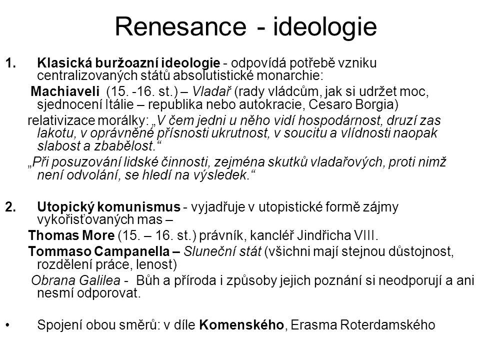 Renesance - ideologie 1.Klasická buržoazní ideologie - odpovídá potřebě vzniku centralizovaných států absolutistické monarchie: Machiaveli (15.