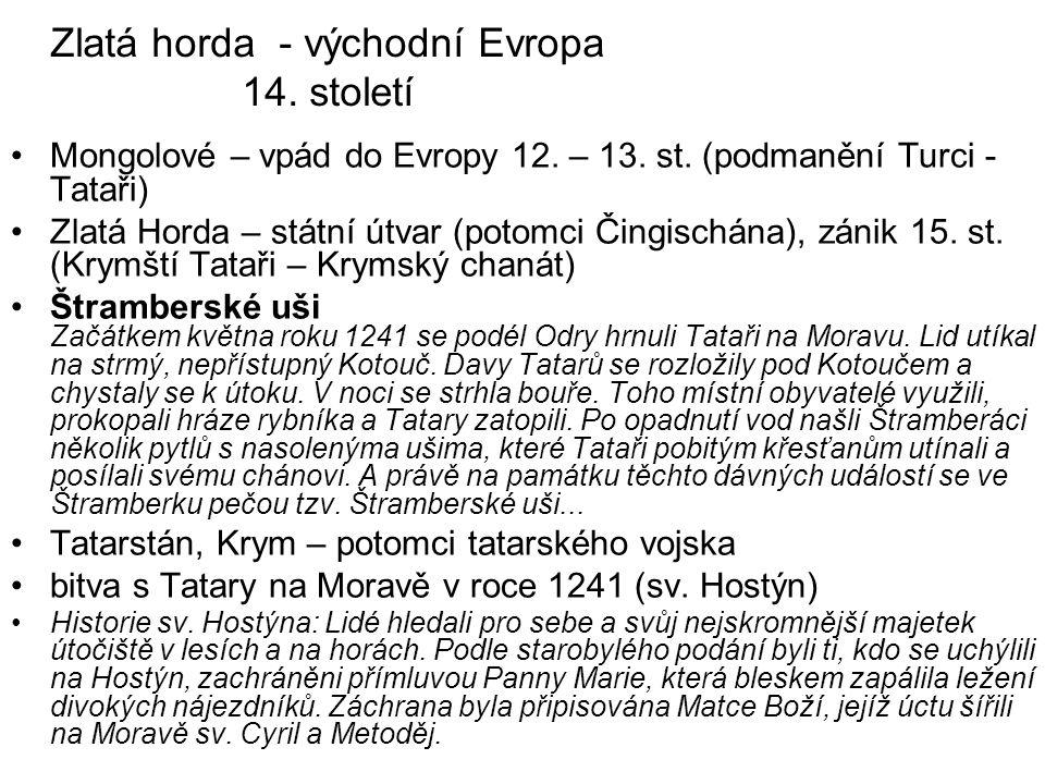 Zlatá horda - východní Evropa 14.století Mongolové – vpád do Evropy 12.