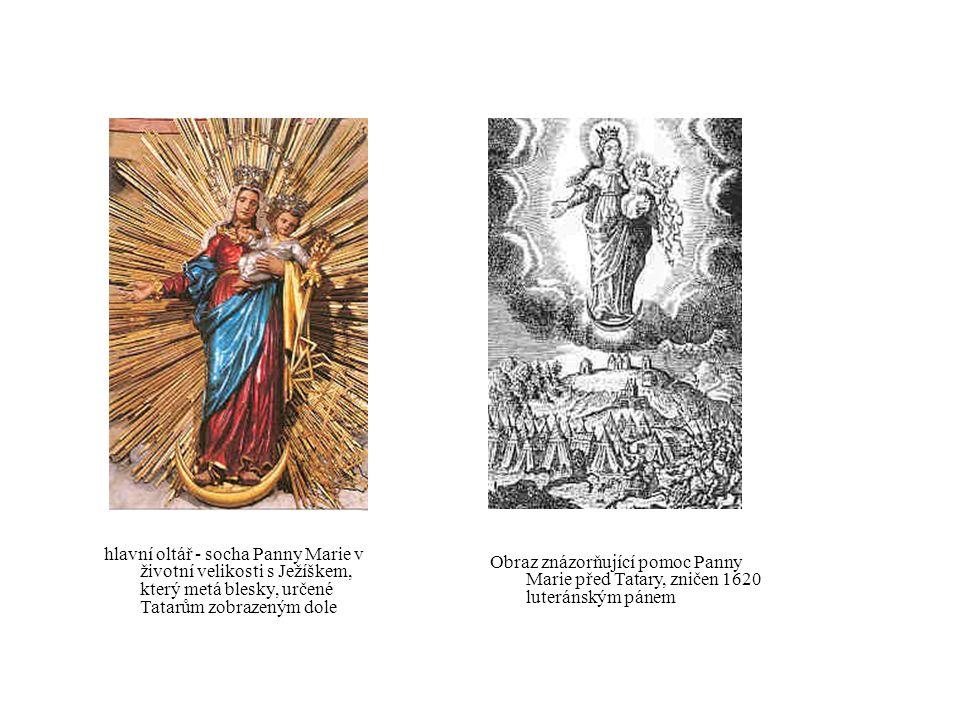 hlavní oltář - socha Panny Marie v životní velikosti s Ježíškem, který metá blesky, určené Tatarům zobrazeným dole Obraz znázorňující pomoc Panny Marie před Tatary, zničen 1620 luteránským pánem