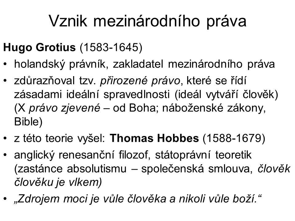 Vznik mezinárodního práva Hugo Grotius (1583-1645) holandský právník, zakladatel mezinárodního práva zdůrazňoval tzv.