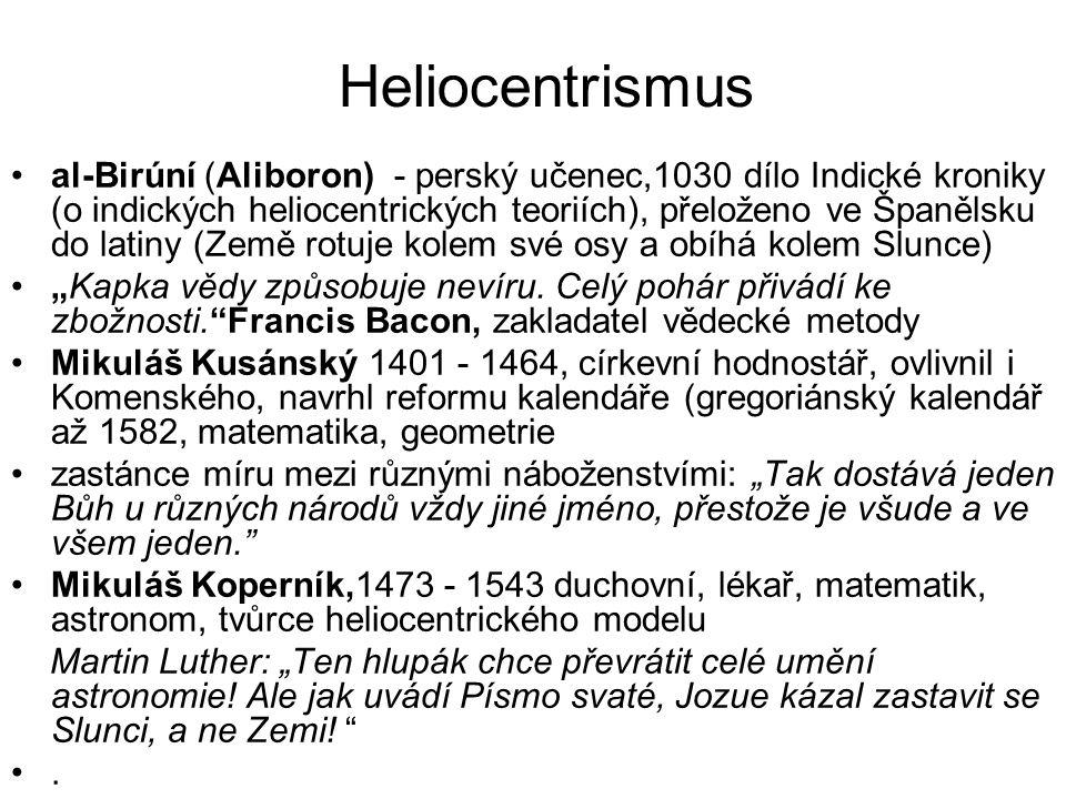 """Heliocentrismus al-Birúní (Aliboron) - perský učenec,1030 dílo Indické kroniky (o indických heliocentrických teoriích), přeloženo ve Španělsku do latiny (Země rotuje kolem své osy a obíhá kolem Slunce) """"Kapka vědy způsobuje nevíru."""
