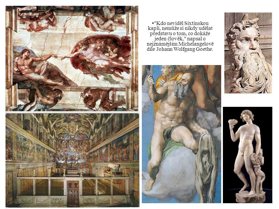Kdo neviděl Sixtinskou kapli, nemůže si nikdy udělat představu o tom, co dokáže jeden člověk, napsal o nejznámějším Michelangelově díle Johann Wolfgang Goethe.