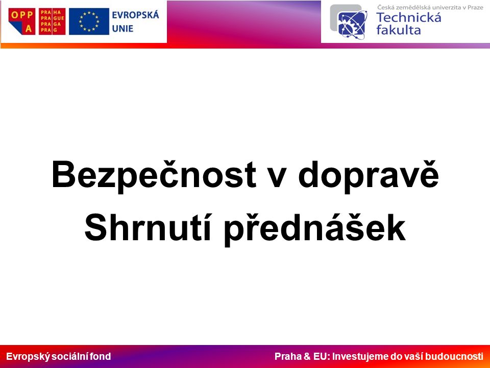 Evropský sociální fond Praha & EU: Investujeme do vaší budoucnosti Bezpečnost v dopravě Shrnutí přednášek